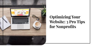 Optimizing Your Website: 3 Pro Tips for Nonprofits